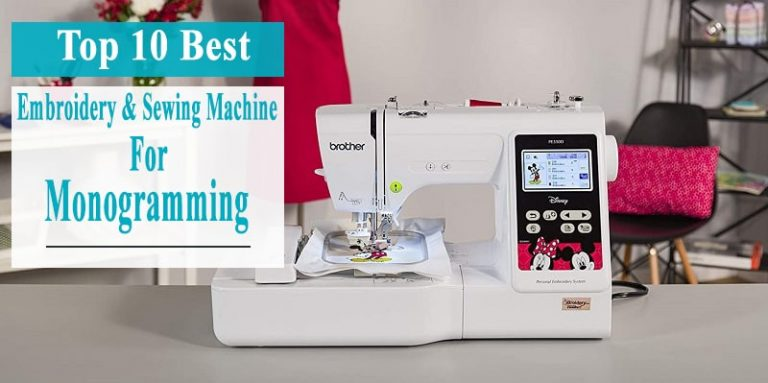 10 Best Embroidery & Sewing Machine for Monogramming