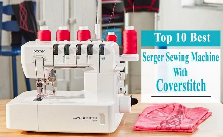 Best Serger Sewing Machine With Coverstitch