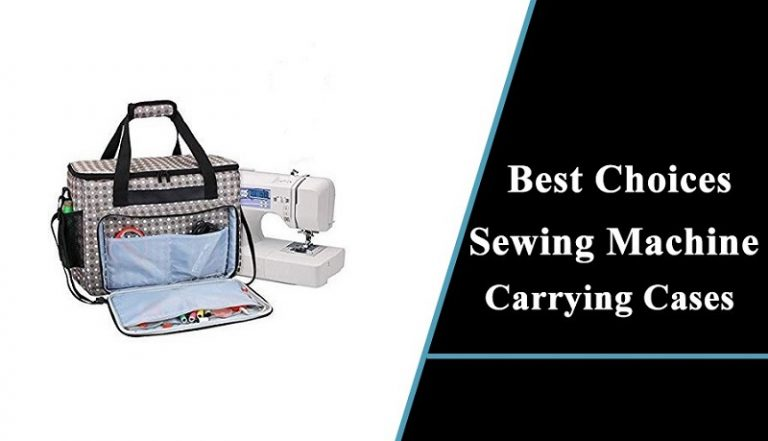 Best Sewing Machine Carrying Cases, & Totes Reviews 2021