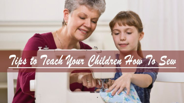 5 Beginner Tips to Teach Your Children How To Sew
