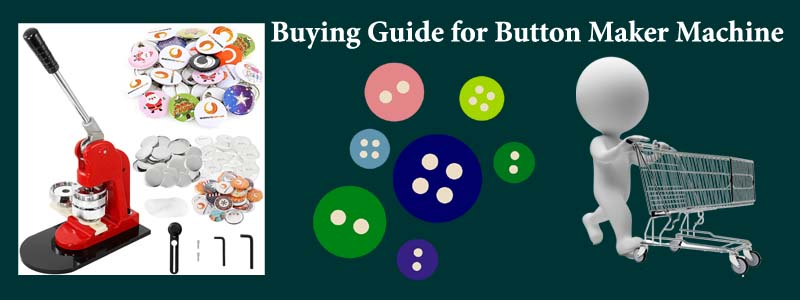 Buying Guide of Button Maker